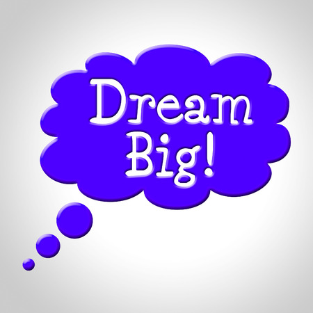 Dream Big Meaning Think About It And Goal Contemplate Stock Photo