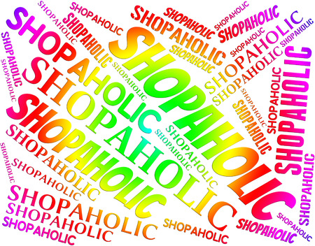 merchandiser: Shopaholic Word Indicating Retail Sales And Dependency