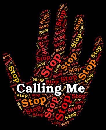 phone calls: Stop Calling Me Indicating Phone Calls And Stops Stock Photo