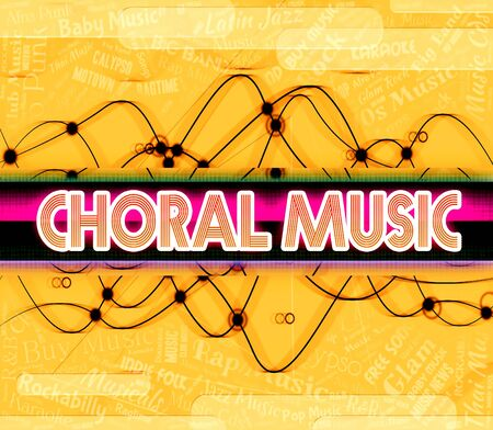 choral: Choral Music Showing Religious Song And Acoustic