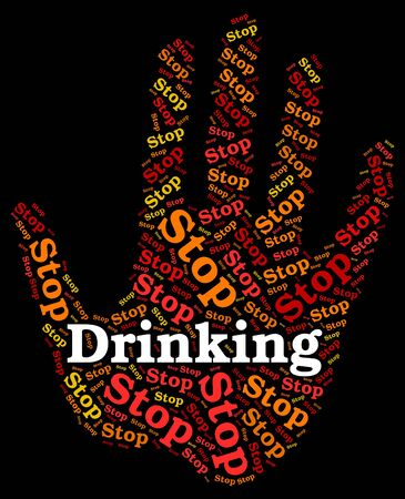 intoxicate: Stop Drinking Alcohol Indicating Roaring Drunk And Inebriated