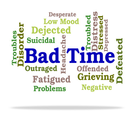 bad times: Bad Time Indicating Difficult Times And Words