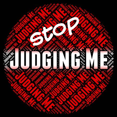 judging: Stop Judging Me Indicating Warning Sign And Caution Stock Photo