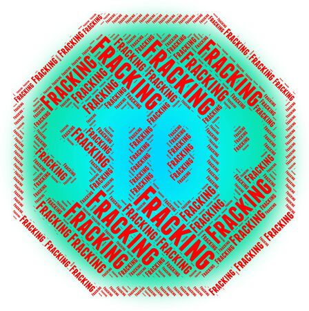 stopping: Stop Fracking Showing Hydraulic Fracturing And Stopping