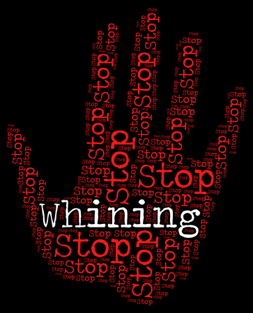 whining: Stop Whining Indicating Griping Moaning And Stops