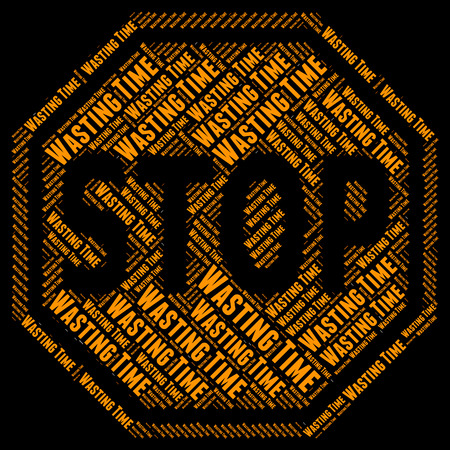 wasting: Stop Wasting Time Representing Warning Sign And Restriction