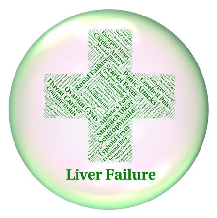 fails: Liver Failure Representing Lack Of Success And Poor Health
