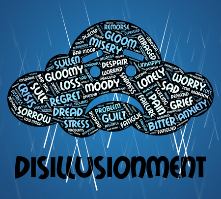 disillusionment: Disillusionment Word Representing World Weary And Disenchanted Stock Photo