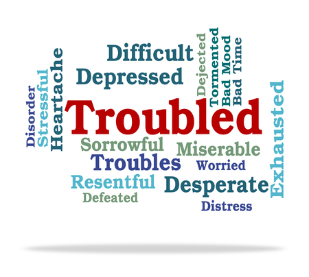 troubled: Troubled Word Indicating Difficult Problems And Difficulty