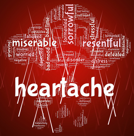 heartache: Heartache Word Showing Wordclouds Woe And Worry Stock Photo