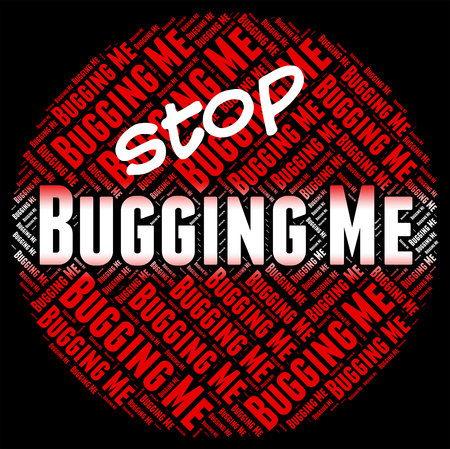 harassing: Stop Bugging Me Showing Warning Sign And Irritating