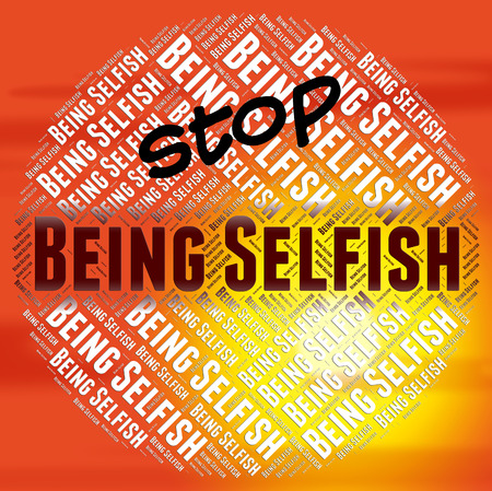 selfish: Stop Being Selfish Representing Prevent Heedless And Uncharitable