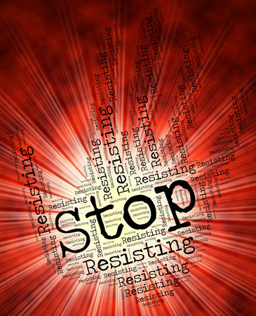 resisting: Stop Resisting Representing Warning Sign And Danger