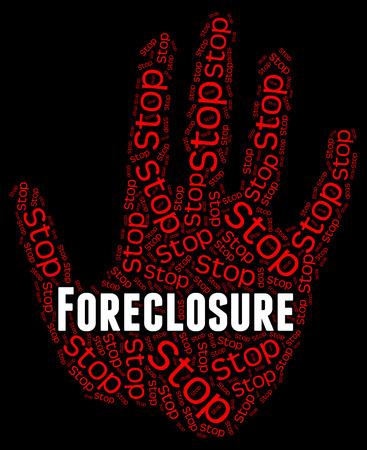 foreclosed: Stop Foreclosure Meaning Repayments Stopped And Forbidden