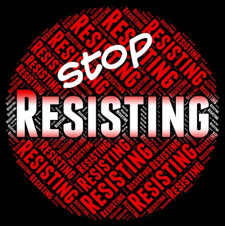 stopping: Stop Resisting Showing Warning Sign And Stopping