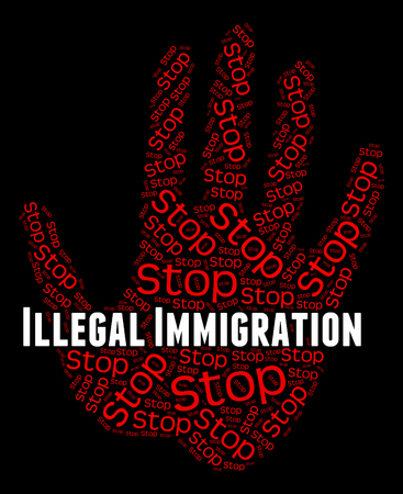 immigrate: Stop Illegal Immigration Meaning Against The Law And Against The Law