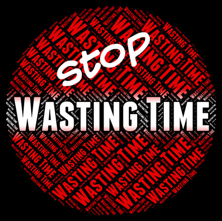wasting: Stop Wasting Time Indicating Use Up And Prohibited