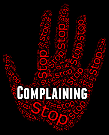 complaining: Stop Complaining Meaning Warning Sign And Danger