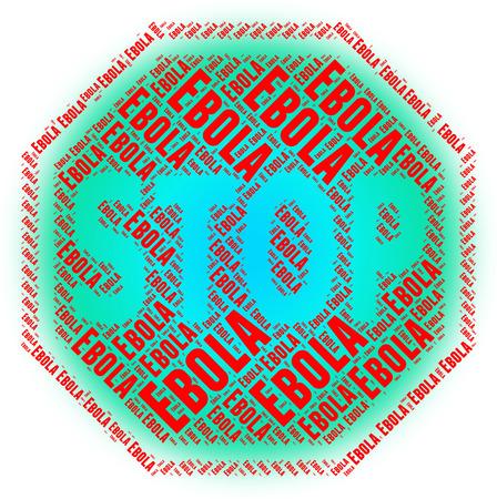 pandemic: Stop Ebola Indicating Warning Sign And Danger Stock Photo