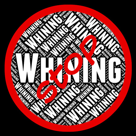 whining: Stop Whining Showing Warning Sign And Complaining