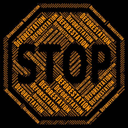 deforested: Stop Deforestation Representing Warning Sign And Stopping Stock Photo