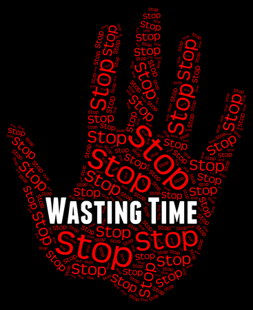 wasting: Stop Wasting Time Showing Use Up And Stopping Stock Photo