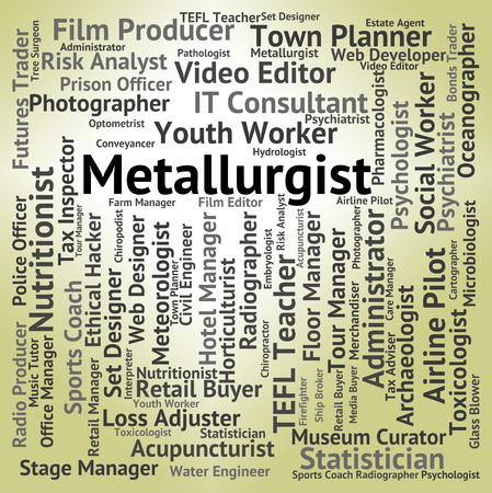 metallurgist: Metallurgist Job Meaning Career Occupation And Experts