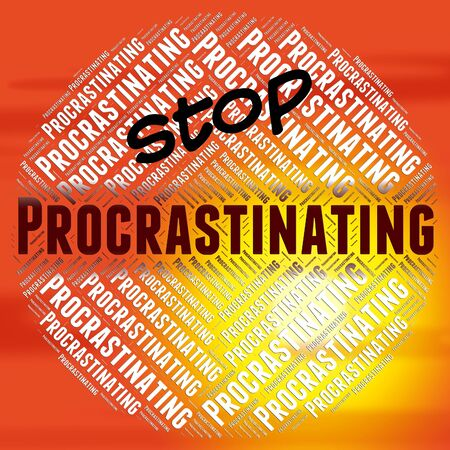 delaying: Stop Procrastinating Indicating Put Off And Stopping