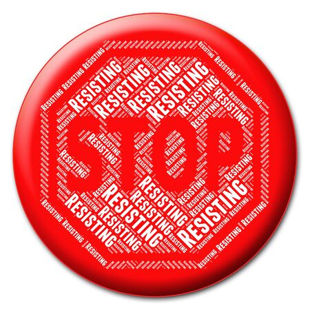 resisting: Stop Resisting Showing Warning Sign And Prohibit