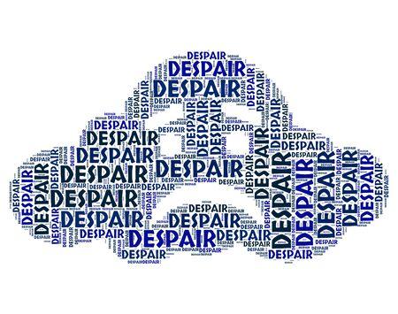 despair: Despair Word Indicating Words Text And Defeatism