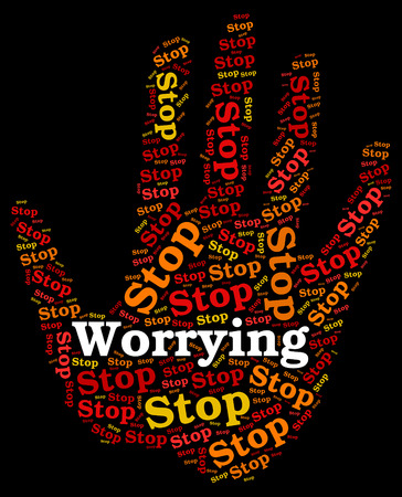 worrying: Stop Worrying Showing Ill At Ease And Worried Sick