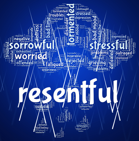 resentful: Resentful Word Meaning In A Huff And Put Out