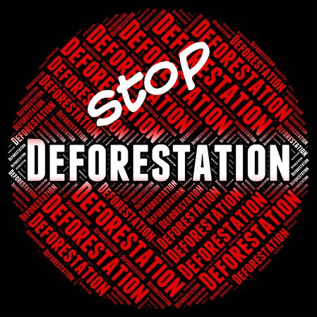 deforested: Stop Deforestation Meaning Cut Down And Remove Stock Photo