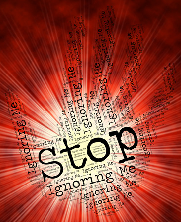 prohibit: Stop Ignoring Me Representing Stops Prohibit And Notice Stock Photo
