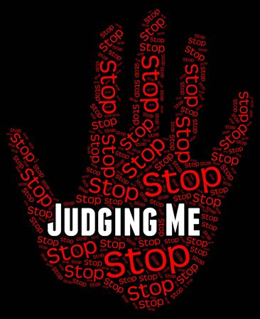 judging: Stop Judging Me Indicating Myself Forbidden And Judge Archivio Fotografico