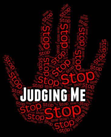 judging: Stop Judging Me Indicating Myself Forbidden And Judge Stock Photo