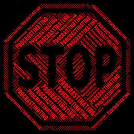 delaying: Stop Procrastinating Indicating Take Time And No