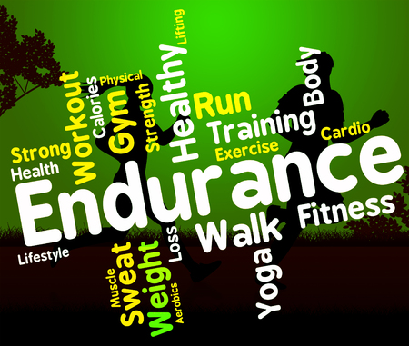 endurance: Endurance Word Representing Physical Activity And Athletic