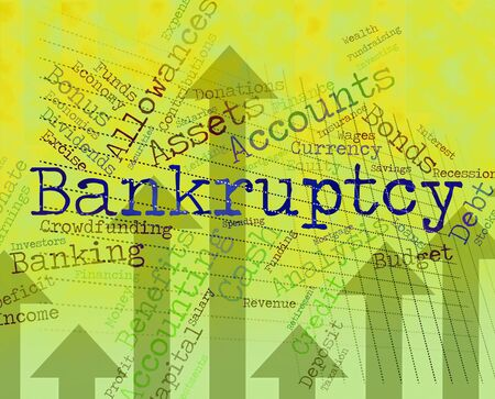 indebt: Bankruptcy Word Showing Financial Obligation And Liabilities Stock Photo
