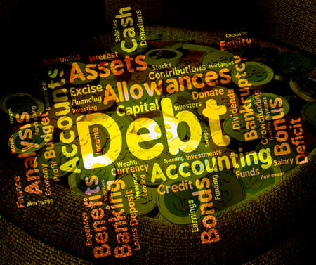 indebtedness: Debt Word Showing Financial Obligation And Indebted