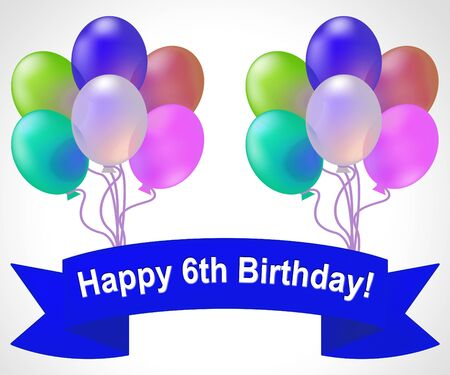 6th: Happy Sixth Birthday Balloons Means 6th Party Celebration 3d Illustration Stock Photo