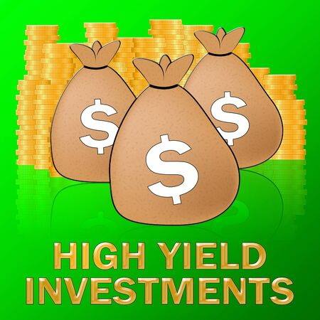 High Yield Investments Dollars Shows Trade Investing 3d Illustration