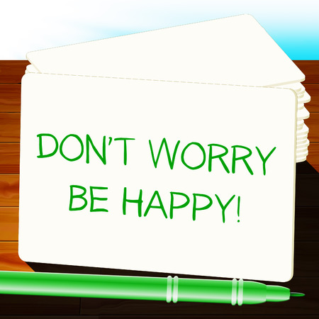 Dont Worry Be Happy Indicating  Positivity 3d Illustration