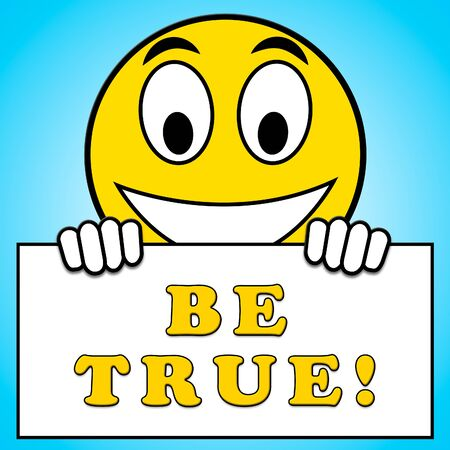 Be True Sign Meaning Genuine 3d Illustration