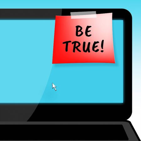 Be True Laptop Message Meaning Genuine 3d Illustration