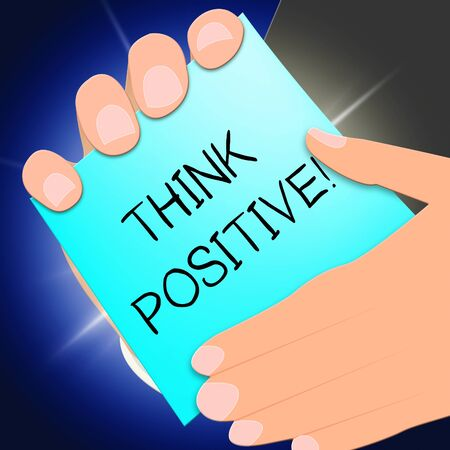 Think Positive Meaning Optimistic Thoughts 3d Illustration