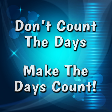 Thought For The Week - Make The Days Count - 3d Illustration
