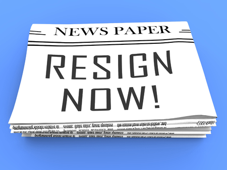 Resign Now Newspaper Means Quit Or Resignation From Job Government Or President. Anti Corruption Outcry Dismissal Protest