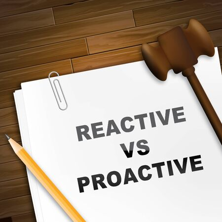 Proactive Vs Reactive Note Representing Taking Aggressive Initiative Or Reacting. Taking Charge Versus Late Action - 3d Illustration