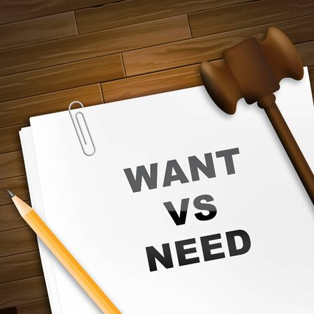 Need Versus Want Report Depicting Wanting Something Compared With Needing It. Comparison Or Desires And Priorities - 3d Illustration Stock Photo